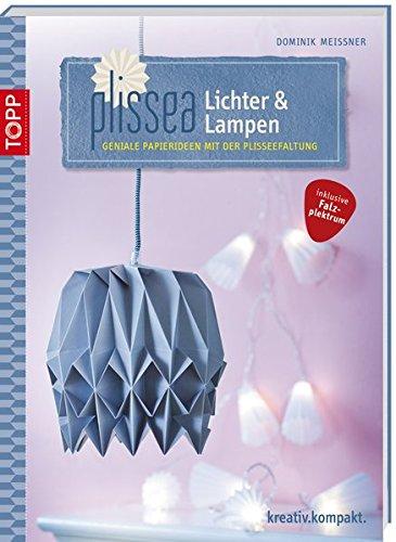 Preisvergleich Produktbild Plissea - Lichter und Lampen: Geniale Papierideen mit Plisséefaltung (kreativ.kompakt.)