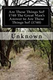 Are These Things So?: 1740 the Great Man's Answer to Are These Things So?