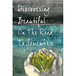 Discovering Beautiful: On The Road To Somewhere (English Edition)