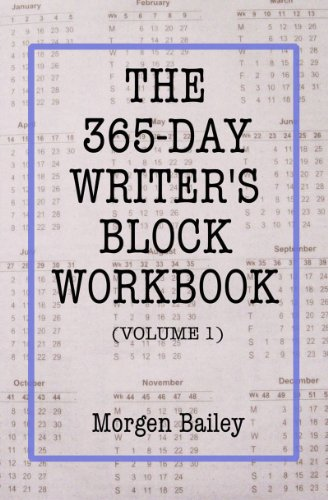 The 365-Day Writer's Block Workbook (Volume 1) by [Bailey, Morgen]