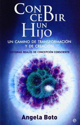 Concebir un hijo : un camino de transformación y de creación : historias reales de concepción consciente