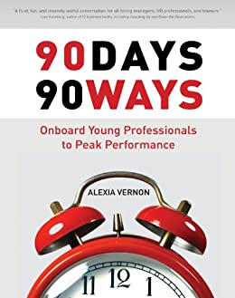 90 Days 90 Ways: Onboard Young Professionals to Peak Performance by [Vernon, Alexia]