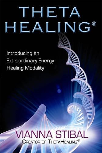 Theta Healing: Introducing an Extraordinary Energy Healing Modality by Vianna Stibal (2010-10-04)