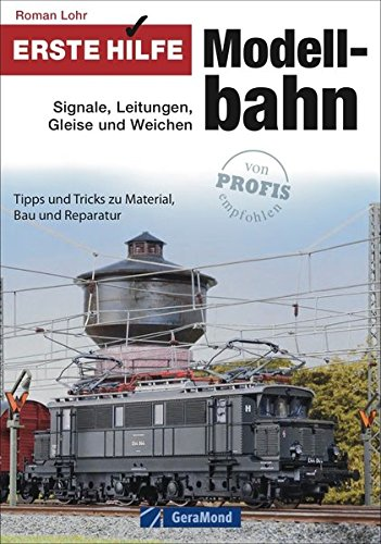 Erste Hilfe Modellbahn Signale, Leitungen, Gleise und Weichen. Die besten Tipps für Einsteiger und Fortgeschrittene in einem Praxisbuch. So sorgen Sie für maximale Vorbildtreue!
