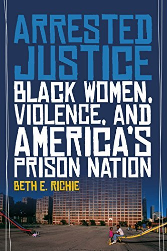 Arrested Justice: Black Women, Violence, and America's Prison Nation by Beth E. Richie (2012-05-01)