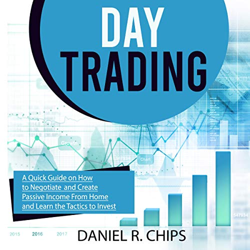 Day Trading: A Quick Guide on How to Negotiate and Create Passive Income from Home and Learn the Tactics to Invest (English Edition)