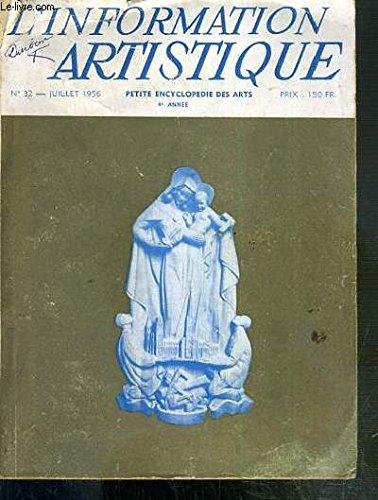L'INFORMATION ARTISTIQUE - PETITE ENCYCLOPEDIE DES ARTS - N°32 - JUILLET 1956 - 4eme ANNEE par CAZENAVE DE R. W. / COLLECTIF