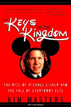 The Keys To The Kingdom: The Rise of Michael Eisner and the Fall of Everybody Else par [Masters, Kim]