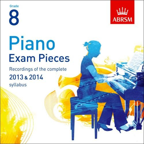 Piano Exam Pieces 2013 & 2014 2 CDs, ABRSM Grade 8: Selected from the 2013 & 2014 syllabus (ABRSM Exam Pieces)