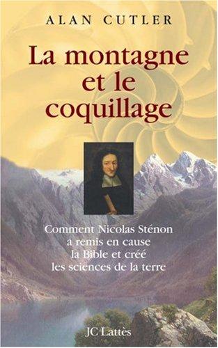 La montagne et le coquillage : Comment Nicolas Sténon a remis en cause la Bible et créé les sciences de la terre par Alan Cutler