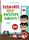 Interdit aux petites soeurs ! / Blandine Aubin | Aubin, Blandine. Auteur