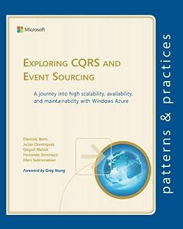 Exploring CQRS and Event Sourcing (Microsoft patterns & practices) (English Edition) von [Dominguez, Julian, Melnik, Grigori, Simonazzi, Fernando, Subramanian, Mani, Betts, Dominic]