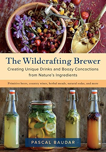 The Wildcrafting Brewer: Creating Unique Drinks and Boozy Concoctions from Nature's Ingredients por Pascal Baudar