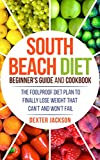 South Beach Diet Beginner's Guide and Cookbook with 31+ Delicious and Supercharged Recipes: The Foolproof Diet Plan to Finally Lose Weight Fast that Can't and Won't Fail