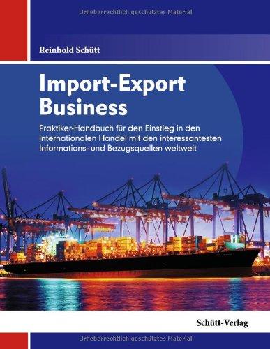 Import-Export Business: Praktiker-Handbuch für den Einstieg in den internationalen Handel mit den interessantesten Informations- und Bezugsquellen weltweit