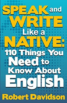 Speak and Write Like a Native: 110 Things You Need to Know About English (English Edition) von [Davidson, Robert]