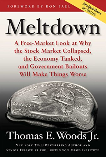 Meltdown: A Free-Market Look at Why the Stock Market Collapsed, the Economy Tanked, and the Government Bailout Will Make Things Worse (English Edition)