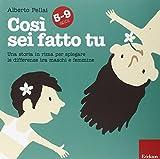 Scarica Libro Cosi sei fatto tu 5 9 anni Una storia in rima per spiegare le differenze tra maschi e femmine (PDF,EPUB,MOBI) Online Italiano Gratis