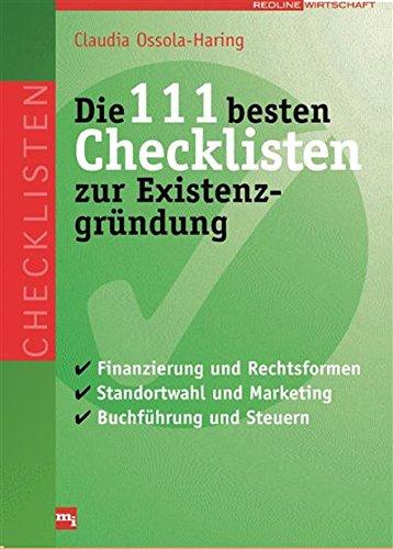 Die 111 besten Checklisten zur Existenzgründung: Finanzierung und Rechtsformen, Standortwahl und Marketing, Buchführung und Steuern