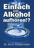 Einfach mit Alkohol aufhören!?: Workbook