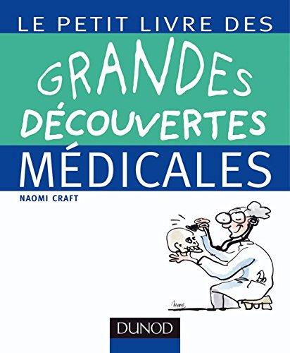 Le petit livre des grandes découvertes médicales: 100 découvertes, inventions et principes de la médecine, de l'Antiquité à nos jours