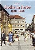 Gotha in Farbe. Der Alltag der Gothaer in der DDR, erstmals in Farbe dokumentiert - faszinierende Einblicke ins Leben zwischen Schule, ... in den 60ern und 70ern. (Sutton Archivbilder) - Matthias Wenzel