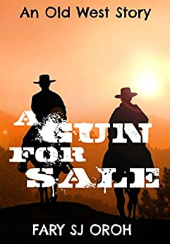 A Gun For Sale: An Old West Story by [SJ Oroh, Fary]