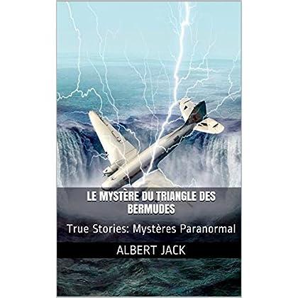 Le Mystère du Triangle des Bermudes: True Stories: Mystères Paranormal
