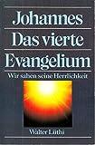 Johannes - Das vierte Evangelium. Wir sahen seine Herrlichkeit - Walter Lüthi