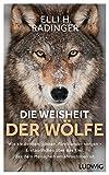 Die Weisheit der Wölfe: Wie sie denken, planen, füreinander sorgen. Erstaunliches über das Tier, das dem Menschen am ähnlichsten ist - Elli H. Radinger