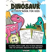 Dinosaur Activity Book For Kids: Fun Workbook for Ages 4-8 - Coloring, Mazes, Hidden Picture, How To Draw and More