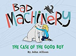 Bad Machinery Vol. 2: The Case of the Good Boy by [Allison, John]