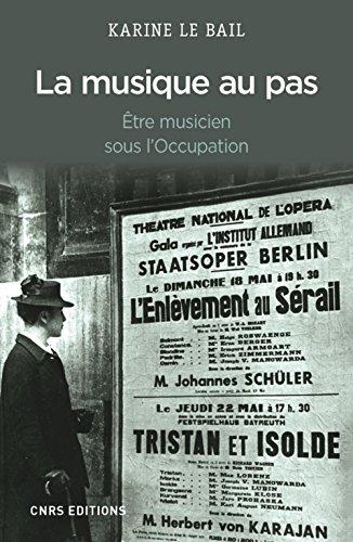 Musique au pas. Etre musicien en France sous l'Occupation par Karine Le bail