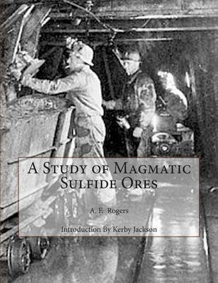 [(A Study of Magmatic Sulfide Ores)] [By (author) A F Rogers ] published on (November, 2014)