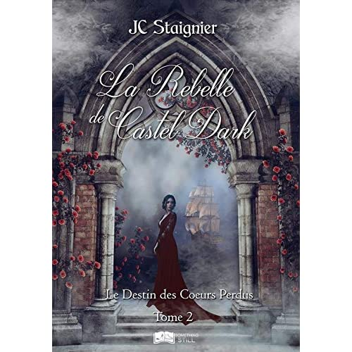 Le destin des coeurs perdus, tome 2 : La Rebelle de Castel Dark (Something Still)