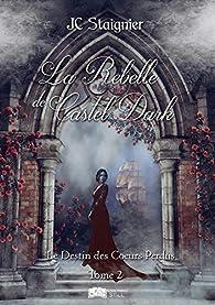 Le destin des coeurs perdus, tome 2 : La Rebelle de Castel Dark par JC Staignier