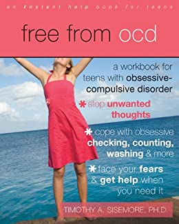 Free from OCD: A Workbook for Teens with Obsessive-Compulsive Disorder by [Sisemore, Timothy A.]