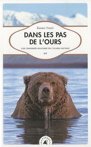 Dans les pas de l'Ours. Une traversée solitaire de l'Alaska sauvage par Émeric Fisset
