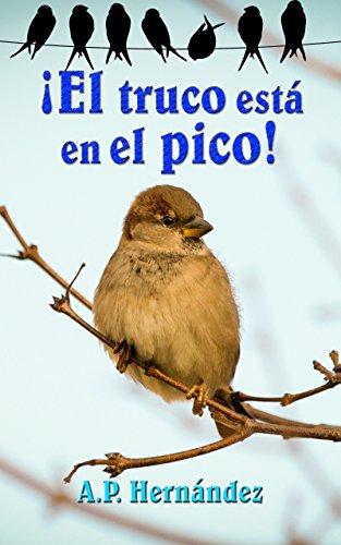 ¡El truco está en el pico!: Un libro divertido de crecimiento personal para niños (7-12 años) - Cuentos para dormir por A.P. Hernández
