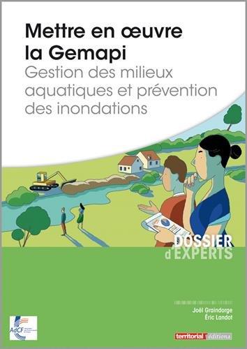 Mettre en oeuvre la Gemapi - Gestion des milieux aquatiques et prvention des inondations