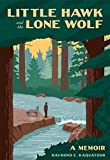 Front cover for the book Little Hawk and the Lone Wolf: A Memoir by Raymond Kaquatosh
