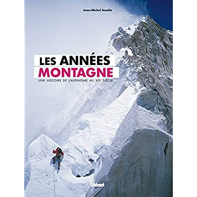 Les années montagne: Une histoire de l'alpinisme au XXe siècle