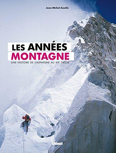 Les années montagne: Une histoire de l'alpinisme au XXe siècle par Jean-Michel Asselin