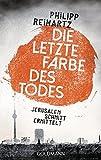 'Die letzte Farbe des Todes: Jerusalem...' von 'Philipp Reinartz'