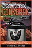 Power Pressure Cooker XL Cookbook:  30 days of Breakfast, Lunch, and Dinner Recipes: Amazingly Easy and Healthy Delectable Recipes for Fast Meals