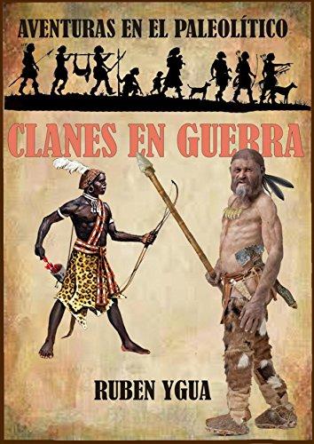 CLANES EN GUERRA (AVENTURAS EN EL PALEOLÍTICO nº 1) por Ruben Ygua