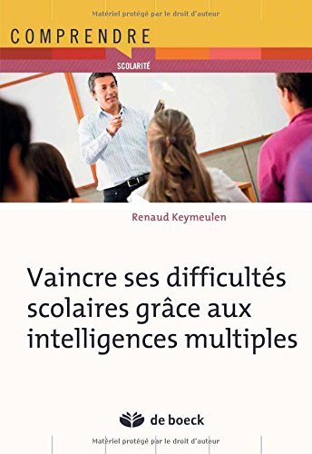 Vaincre les difficultés scolaires grâce aux intelligences multiples par Renaud Keymeulen
