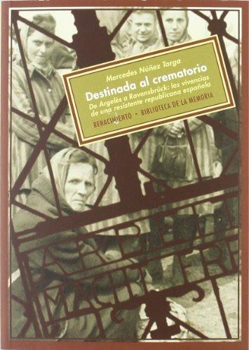 Destinada al crematorio: De Argelès a Ravensbrück: las vivencias de una resistente republicana española (Biblioteca de la Memoria, Serie Menor) por Mercedes Núñez Targa