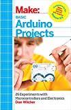 Make: Basic Arduino Projects: 26 Experiments with Microcontrollers and Electronics (Make: Technology on Your Time)