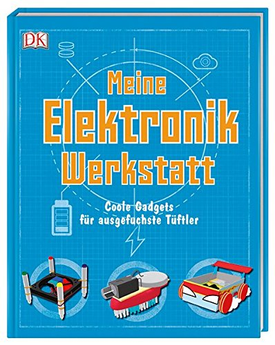 Elektronik-werkstatt (Meine Elektronik-Werkstatt: Coole Gadgets für ausgefuchste Tüftler)